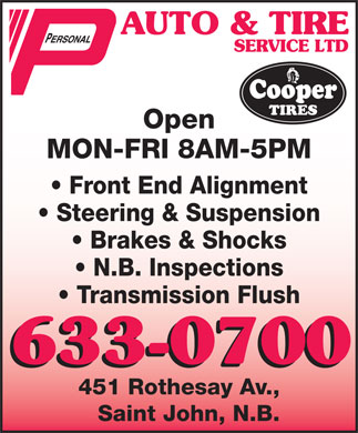 Personal Auto & Tire Service Ltd (506-633-0700) - Display Ad - Open MON-FRI 8AM-5PM Front End Alignment Steering & Suspension Brakes & Shocks N.B. Inspections Transmission Flush 451 Rothesay Av., Saint John, N.B.