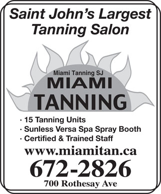 Miami Tanning SJ (506-672-2826) - Annonce illustrée - Saint John s Largest Tanning Salon Miami Tanning SJ · 15 Tanning Units · Sunless Versa Spa Spray Booth · Certified & Trained Staff www.miamitan.ca 672-2826 700 Rothesay Ave
