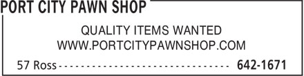 Port City Pawn Shop (506-642-1671) - Display Ad - WWW.PORTCITYPAWNSHOP.COM QUALITY ITEMS WANTED QUALITY ITEMS WANTED WWW.PORTCITYPAWNSHOP.COM