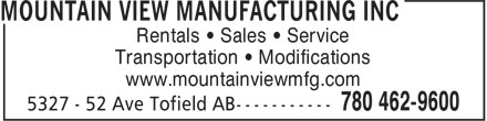 Mountain View Manufacturing Inc (780-462-9600) - Annonce illustrée - www.mountainviewmfg.com Rentals • Sales • Service Transportation • Modifications www.mountainviewmfg.com Rentals • Sales • Service Transportation • Modifications