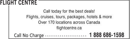Flight Centre (1-888-686-1598) - Display Ad - Call today for the best deals! Flights, cruises, tours, packages, hotels & more Over 170 locations across Canada flightcentre.ca