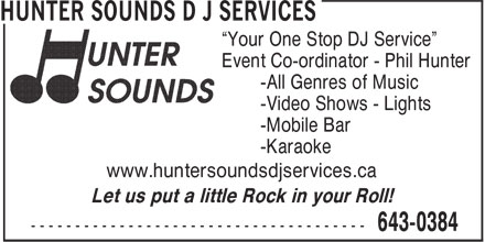 "Hunter Sounds D J Services (506-643-0384) - Display Ad - -All Genres of Music -Video Shows - Lights -Mobile Bar -Karaoke www.huntersoundsdjservices.ca Let us put a little Rock in your Roll! ""Your One Stop DJ Service"" Event Co-ordinator - Phil Hunter"