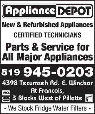 Appliance Depot (519-945-0203) - Display Ad - New & Refurbished Appliances CERTIFIED TECHNICIANS All Major Appliances 519 945-0203 4398 Tecumseh Rd. E. Windsor At Francois, 3 Blocks West of Pillette - We Stock Fridge Water Filters - Parts & Service for