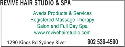 Revive Hair Studio & Spa (902-539-4590) - Annonce illustrée - Aveda Products & Services Registered Massage Therapy Salon and Full Day Spa www.revivehairstudio.com
