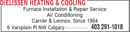 Dielissen Heating & Cooling (403-291-1018) - Display Ad - Furnace Installation & Repair Service Air Conditioning Carrier & Lennox. Since 1964