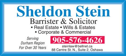Stein Sheldon (905-576-4626) - Display Ad - Sheldon Stein Barrister & Solicitor Real Estate   Wills & Estates Corporate & Commercial Serving 905-576-4626 Durham Region For Over 30 Years 88 Centre St. N., Suite 2, Oshawa