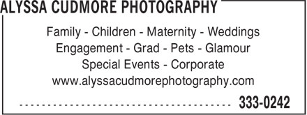 Alyssa Cudmore Photography (506-333-0242) - Display Ad - Family - Children - Maternity - Weddings Engagement - Grad - Pets - Glamour Special Events - Corporate www.alyssacudmorephotography.com
