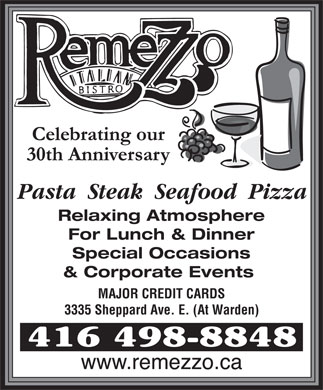 Remezzo Italian Bistro (416-498-8848) - Annonce illustrée - Pasta  Steak  Seafood  Pizza Relaxing Atmosphere For Lunch & Dinner Special Occasions & Corporate Events MAJOR CREDIT CARDS 3335 Sheppard Ave. E. (At Warden)