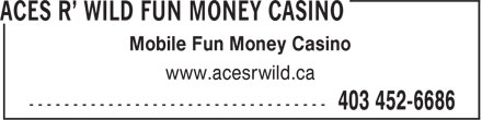 Aces R' Wild Fun Money Casino (403-452-6686) - Annonce illustrée - www.acesrwild.ca Mobile Fun Money Casino www.acesrwild.ca Mobile Fun Money Casino