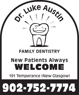 Austin Luke Dr Family Dentistry (902-752-7774) - Annonce illustrée - Dr. Luke Austin FAMILY DENTISTRYNew Patients Always WELCOME 191 Temperance (New Glasgow) 902-752-7774