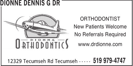 Dionne Dennis G Dr (519-979-4747) - Display Ad - ORTHODONTIST New Patients Welcome No Referrals Required www.drdionne.com ORTHODONTIST New Patients Welcome No Referrals Required www.drdionne.com