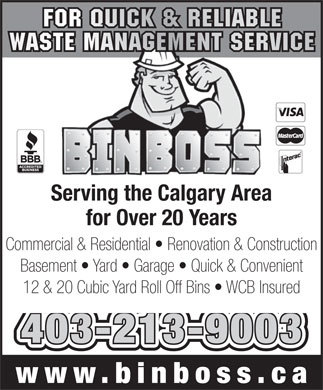 Bin Boss (587-293-0363) - Annonce illustrée - 12 & 20 Cubic Yard Roll Off Bins   WCB Insured 403-213-9003 www.binboss.c Basement   Yard   Garage   Quick & Convenient Serving the Calgary Area for Over 20 Years Commercial & Residential   Renovation & Construction