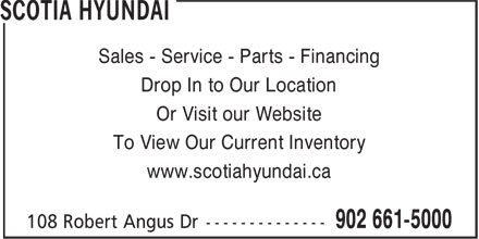 Scotia Hyundai (902-661-5000) - Annonce illustrée - Sales - Service - Parts - Financing Drop In to Our Location Or Visit our Website To View Our Current Inventory www.scotiahyundai.ca