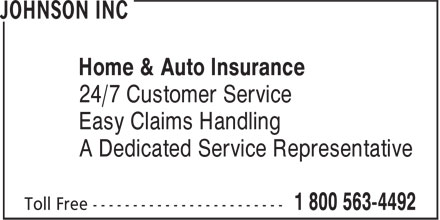 Johnson Inc (1-800-563-4492) - Annonce illustrée - Home & Auto Insurance 24/7 Customer Service Easy Claims Handling A Dedicated Service Representative