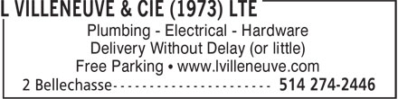 L Villeneuve & Cie (1973) Lte (514-274-2446) - Display Ad - Plumbing - Electrical - Hardware Delivery Without Delay (or little) Free Parking • www.lvilleneuve.com Plumbing - Electrical - Hardware Delivery Without Delay (or little) Free Parking • www.lvilleneuve.com