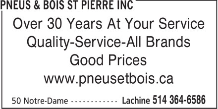 Pneus et bois St-Pierre inc. (514-418-5598) - Display Ad - Over 30 Years At Your Service Quality-Service-All Brands Good Prices www.pneusetbois.ca Over 30 Years At Your Service Good Prices www.pneusetbois.ca Quality-Service-All Brands