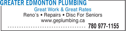 Greater Edmonton Plumbing (780-977-1155) - Display Ad - Reno's • Repairs • Disc For Seniors www.geplumbing.ca Great Work & Great Rates