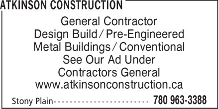Atkinson Construction (780-963-3388) - Display Ad - www.atkinsonconstruction.ca Contractors General General Contractor Design Build / Pre-Engineered Metal Buildings / Conventional See Our Ad Under Contractors General www.atkinsonconstruction.ca General Contractor Design Build / Pre-Engineered Metal Buildings / Conventional See Our Ad Under