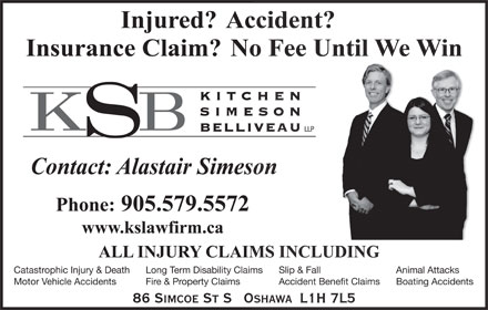Alastair H Simeson (905-579-5572) - Display Ad - SIMESO HEN BELLIVEAU LLP Catastrophic Injury & Death Slip & FallLong Term Disability Claims Animal Attacks Motor Vehicle Accidents Accident Benefit ClaimsFire & Property Claims Boating Accidents 86 SIMCOE ST S   OSHAWA  L1H 7L5 KITC