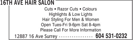16th Ave Hair Salon (604-531-0232) - Annonce illustrée - Cuts • Razor Cuts • Colours Highlights & Low Lights Hair Styling For Men & Women Open Tues-Fri 9-6pm Sat 8-4pm Please Call For More Information