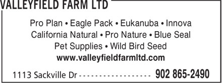 Valleyfield Farm Ltd (902-865-2490) - Annonce illustrée - Pro Plan • Eagle Pack • Eukanuba • Innova California Natural • Pro Nature • Blue Seal Pet Supplies • Wild Bird Seed www.valleyfieldfarmltd.com