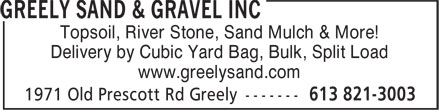 Greely Sand & Gravel Inc (613-821-3003) - Display Ad - Topsoil, River Stone, Sand Mulch & More! Delivery by Cubic Yard Bag, Bulk, Split Load www.greelysand.com