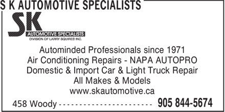 S K Automotive Specialists (905-844-5674) - Annonce illustrée - Autominded Professionals since 1971 Air Conditioning Repairs - NAPA AUTOPRO Domestic & Import Car & Light Truck Repair All Makes & Models www.skautomotive.ca