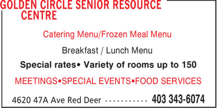 Golden Circle Senior Resource Centre (403-343-6074) - Display Ad - Catering Menu/Frozen Meal Menu Breakfast / Lunch Menu Special rates• Variety of rooms up to 150 MEETINGS•SPECIAL EVENTS•FOOD SERVICES