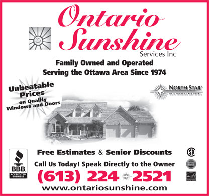 Ontario Sunshine Services Inc (613-224-2521) - Annonce illustrée - Free Estimates & Senior Discounts Call Us Today! Speak Directly to the Owner ORTH TAR ENERGY STAR (613) 224  2521 www.ontariosunshine.com Ontario Family Owned and Operated Serving the Ottawa Area Since 1974