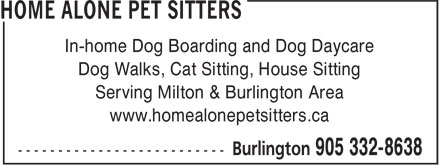 Home Alone Petsitters (905-332-8638) - Display Ad - In-home Dog Boarding and Dog Daycare Dog Walks, Cat Sitting, House Sitting Serving Milton & Burlington Area www.homealonepetsitters.ca