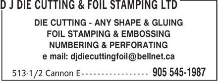 D J Die Cutting & Foil Stamping Ltd (905-545-1987) - Display Ad - DIE CUTTING - ANY SHAPE & GLUING FOIL STAMPING & EMBOSSING NUMBERING & PERFORATING DIE CUTTING - ANY SHAPE & GLUING FOIL STAMPING & EMBOSSING NUMBERING & PERFORATING