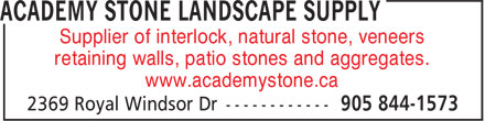 Academy Stone Store (289-813-2018) - Annonce illustrée - Supplier of interlock, natural stone, veneers retaining walls, patio stones and aggregates. www.academystone.ca