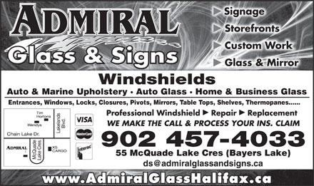 Admiral Glass & Signs (902-457-4033) - Display Ad - þ 55 McQuade Lake Cres (Bayers Lake) www.AdmiralGlassHalifax.ca Signage þ Storefronts þ Custom Work þ Glass & Mirror Windshieldsields Auto & Marine Upholstery · Auto Glass · Home & Business Glasslass · Home & Business Glass Entrances, Windows, Locks, Closures, Pivots, Mirrors, Table Tops, Shelves, Thermopanes......rors, Table Tops, Shelves, Thermopanes...... þþ Professional Windshield  Repair  Replacement WE MAKE THE CALL & PROCESS YOUR INS. CLAIM 902 457-4033