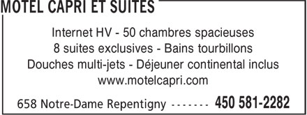 Motel Capri (450-581-2282) - Display Ad - Internet HV - 50 chambres spacieuses 8 suites exclusives - Bains tourbillons Douches multi-jets - Déjeuner continental inclus www.motelcapri.com