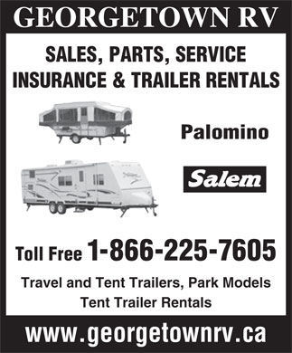 Georgetown RV (1-855-428-2607) - Display Ad - INSURANCE & TRAILER RENTALS Palomino Toll Free 1-866-225-7605 Travel and Tent Trailers, Park Models Tent Trailer Rentals www.georgetownrv.ca GEORGETOWN RV SALES, PARTS, SERVICE