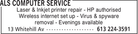 ALS Computer Service (613-224-3591) - Annonce illustrée - Wireless internet set up - Virus & spyware removal - Evenings available Laser & Inkjet printer repair - HP authorised