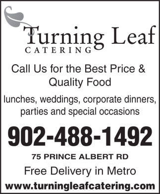 Turning Leaf Catering (902-488-1492) - Annonce illustrée - Call Us for the Best Price & Quality Food lunches, weddings, corporate dinners, parties and special occasions 902-488-1492 75 PRINCE ALBERT RD Free Delivery in Metro www.turningleafcatering.com