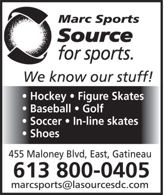 Marc Sports-La Source Du Sport (819-307-4039) - Display Ad - Baseball   Golf Soccer   In-line skates Shoes 455 Maloney Blvd, East, Gatineau 613 800-0405 Hockey   Figure Skates