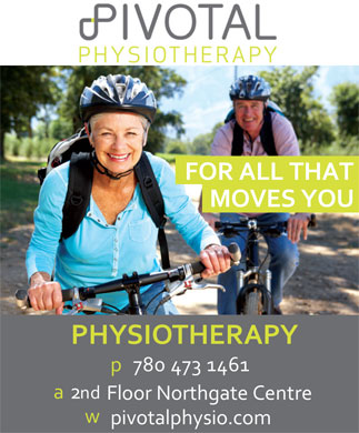 Pivotal Physiotherapy (780-473-1461) - Annonce illustrée - and2 Floor Northgate Centre p780 473 1461 pivotalphysio.com For all that moves you. FOR ALL THAT MOVES YOU PHYSIOTHERAPY