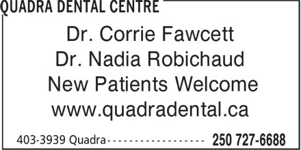Quadra Dental Clinic (250-727-6688) - Display Ad - Dr. Corrie Fawcett Dr. Nadia Robichaud New Patients Welcome www.quadradental.ca
