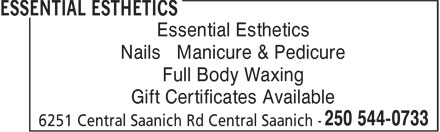 Essential Esthetics (250-544-0733) - Annonce illustrée - Nails Manicure & Pedicure Full Body Waxing Gift Certificates Available Essential Esthetics