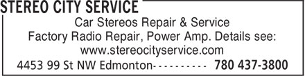 Stereo City Service (780-437-3800) - Annonce illustrée - Car Stereos Repair & Service Factory Radio Repair, Power Amp. Details see: www.stereocityservice.com