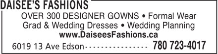 Daisee's Fashions (780-723-4017) - Annonce illustrée - OVER 300 DESIGNER GOWNS • Formal Wear Grad & Wedding Dresses • Wedding Planning www.DaiseesFashions.ca OVER 300 DESIGNER GOWNS • Formal Wear Grad & Wedding Dresses • Wedding Planning www.DaiseesFashions.ca