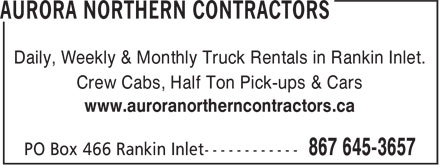 Aurora Northern Contractors (867-645-3657) - Display Ad - Daily, Weekly & Monthly Truck Rentals in Rankin Inlet. Crew Cabs, Half Ton Pick-ups & Cars www.auroranortherncontractors.ca
