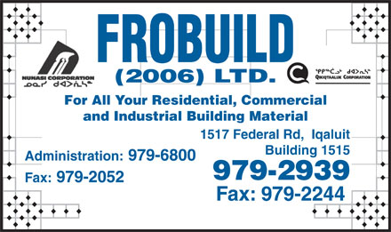 Frobuild (2006) Ltd (867-979-6800) - Annonce illustrée - For All Your Residential, Commercial and Industrial Building Material 1517 Federal Rd,  Iqaluit Building 1515 Administration: 979-6800 979-2939 Fax: 979-2052 Fax: 979-2244 (2006) LTD.