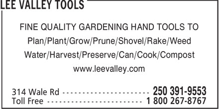 Lee Valley Tools (250-391-9553) - Display Ad - Water/Harvest/Preserve/Can/Cook/Compost www.leevalley.com FINE QUALITY GARDENING HAND TOOLS TO Plan/Plant/Grow/Prune/Shovel/Rake/Weed