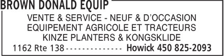 Brown Donald Equip (450-825-2093) - Annonce illustrée - NEW & USED SALE & SERVICE FARM EQUIPMENT AND TRACTORS KINZE PLANTERS & KONGSKLIDE