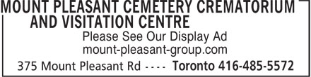 Mount Pleasant Cemetery Crematorium and Visitation Centre (416-485-5572) - Display Ad - Please See Our Display Ad mount-pleasant-group.com Please See Our Display Ad mount-pleasant-group.com