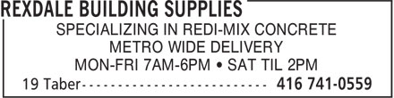 Rexdale Building Supplies (416-741-0559) - Display Ad - SPECIALIZING IN REDI-MIX CONCRETE METRO WIDE DELIVERY MON-FRI 7AM-6PM • SAT TIL 2PM SPECIALIZING IN REDI-MIX CONCRETE METRO WIDE DELIVERY MON-FRI 7AM-6PM • SAT TIL 2PM